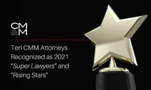 """CMM Attorneys Recognized as 2021 """"Super Lawyers"""" and """"Rising Stars"""""""